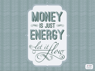 MoneyIsJustEnergyLetItFlowWallpaper4-3FromLifeIsEasyBook-1.com_